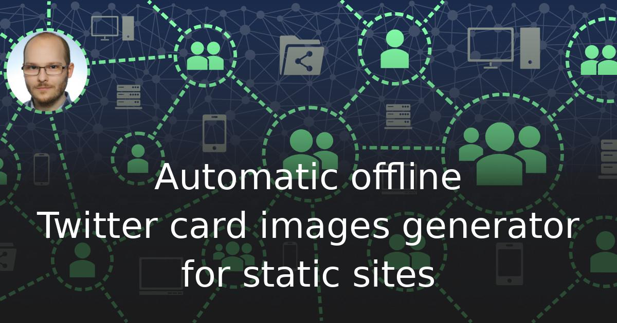 Mirek Długosz: Automatic offline Twitter card images (og:image) generator for staticsites